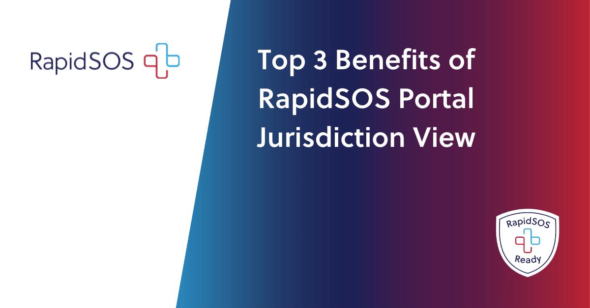 Top 3 Benefits of RapidSOS Portal Jurisdiction View Blog Header