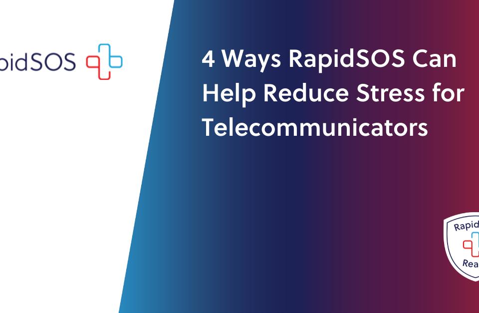4 Ways RapidSOS Can Help Reduce Stress for Telecommunicators